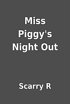 Miss Piggy's Night Out by Scarry R