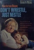 Don't Wrestle, Just Nestle by Corrie Ten…