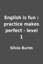 English is fun : practice makes perfect -…