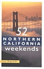 52 Northern California Weekends by Lou…