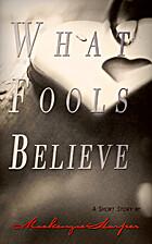 What Fools Believe by Mackenzie Harper