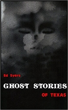 Ghost Stories of Texas by Ed Syers