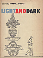 Light and dark; poems by Barbara Howes