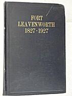 Fort Leavenworth 1827 - 1927 by Major Elvid…
