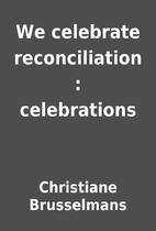 We celebrate reconciliation : celebrations…
