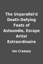 The Unparallel'd Death-Defying Feats of…