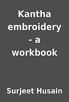 Kantha embroidery - a workbook by Surjeet…