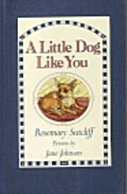 A Little Dog Like You by Sutcliff