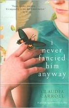 I Never Fancied Him Anyway by Claudia…