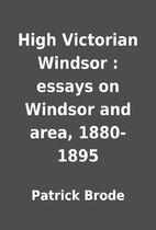 High Victorian Windsor : essays on Windsor…