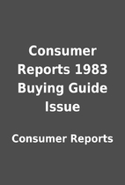 Consumer Reports 1983 Buying Guide Issue by…