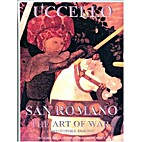 Paolo Uccello, San Romano: The Art of War by…