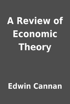 A Review of Economic Theory by Edwin Cannan