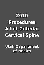 2010 Procedures Adult Criteria: Cervical…