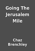 Going The Jerusalem Mile by Chaz Brenchley