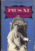 Pius XI: the Pope and the Man by Zsolt Aradi