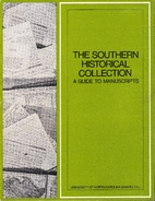 The Southern Historical Collection: A Guide…