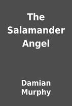The Salamander Angel by Damian Murphy