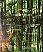 Dr. Swampys Reise nach Guatemala by Ulrike…