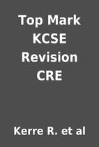 Top Mark KCSE Revision CRE by Kerre R. et al