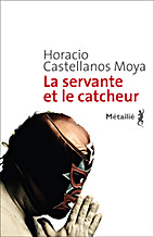La Servante et le catcheur by Horacio…