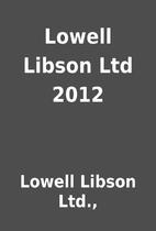 Lowell Libson Ltd 2012 by Lowell Libson…