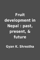 Fruit development in Nepal : past, present,…