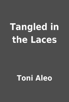 Tangled in the Laces by Toni Aleo
