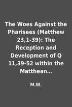 The Woes Against the Pharisees (Matthew…