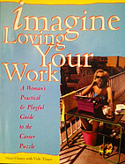 Imagine Loving Your Work: A Woman's Guide to…