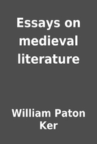 Essays on medieval literature by William…