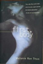 First, Body by Melanie Rae Thon