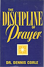 The Discipline of Prayer by Dr. Dennis Corle