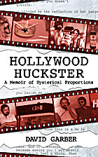 HOLLYWOOD HUCKSTER - A Memoir of Hysterical…