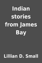 Indian stories from James Bay by Lillian D.…