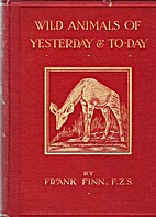 Wild Animals of Yesterday & To-Day by Frank…