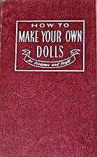 How to Make Your Own Dolls for Pleasure and…