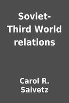 Soviet-Third World relations by Carol R.…