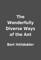 The Wonderfully Diverse Ways of the Ant by…