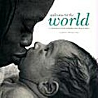 Welcome To The World by Nikki Siegen-Smith