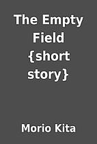The Empty Field {short story} by Morio Kita