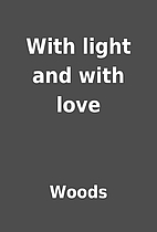 With light and with love by Woods