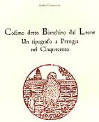 Cosimo detto Bianchino dal Leone : un…
