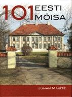 101 Eesti mõisa by Juhan Maiste