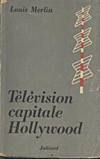 Télévision capitale Hollywood by Merlin…