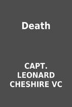 Death by CAPT. LEONARD CHESHIRE VC