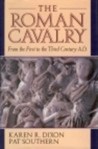 The Roman Cavalry by Karen R. Dixon