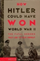 How Hitler Could Have Won World War II: The…