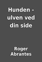 Hunden - ulven ved din side by Roger…