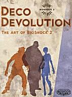 Deco Devolution: The Art of BioShock 2 by…